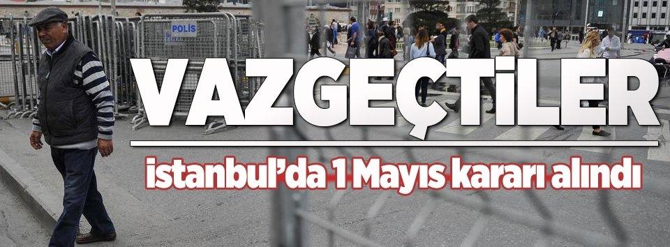 İstanbulda 1 Mayıs kararı! Vazgeçtiler
