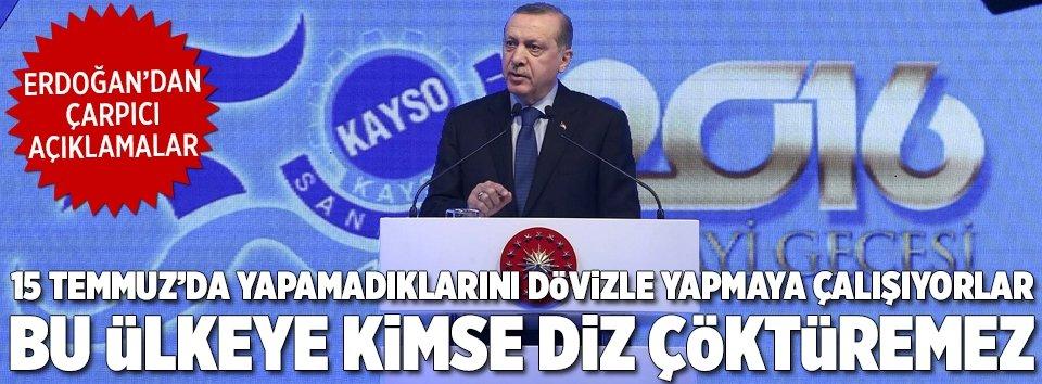 Erdoğan: Kimse bu ülkeye diz çöktüremez