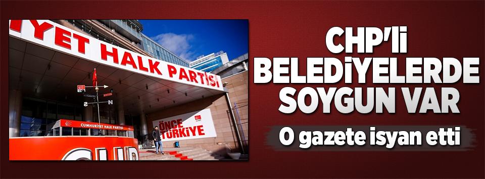 CHPli belediyelerin soygununa sert tepki!