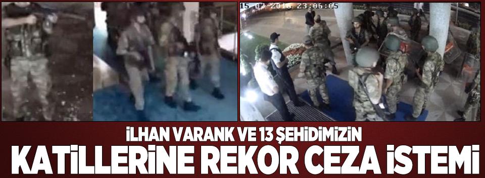 İlhan Varank ve 13 şehidimizin katillerine rekor ceza istemi