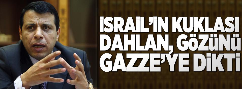 Tetikçi Dahlanın hedefi Gazze