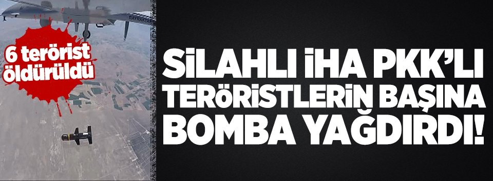 Silahlı İHA teröristlerin başına bomba yağdırdı