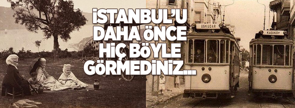 İstanbulun daha önce hiçbir yerde görmediğiniz fotoğrafları