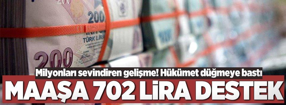 Maaşa 702 lira destek