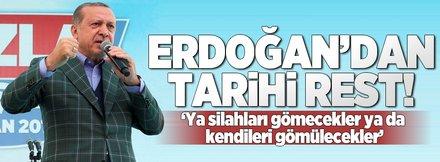 Erdoğan: Ya silahları gömecekler ya da...
