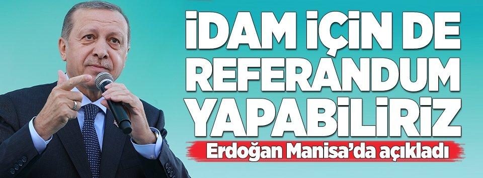 Erdoğan: İdam için de referandum yapabiliriz