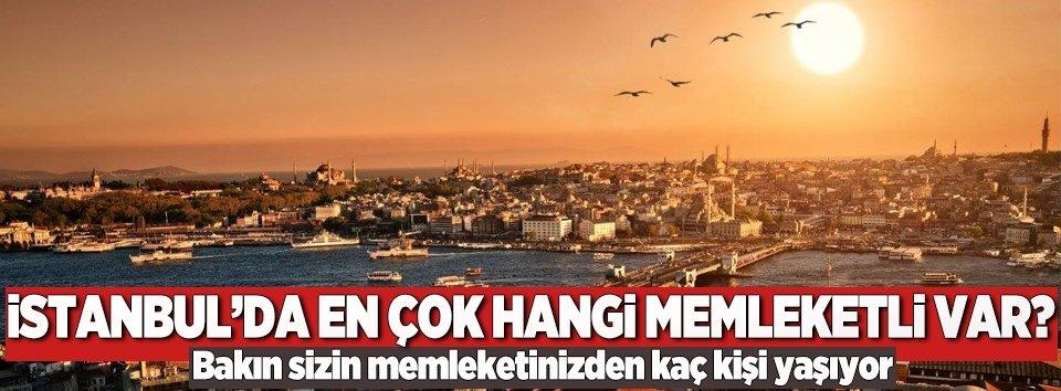 İstanbulda en çok hangi memleketli yaşıyor?