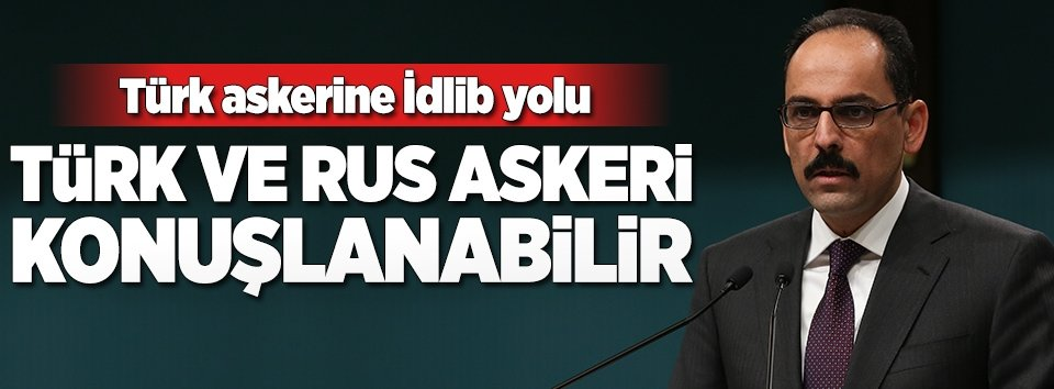 İdlibe Türk ve Rus askeri konuşlanabilir
