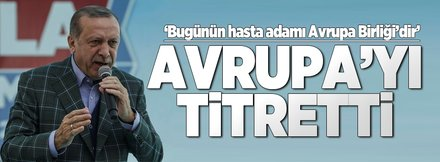 Erdoğan'dan Avrupa'yı titreten açıklamalar
