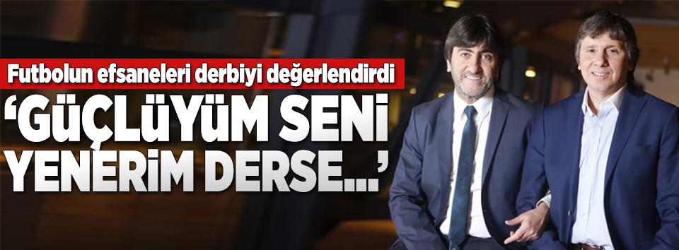 Futbolun efsaneleri Fenerbahçe-Beşiktaş derbisini değerlendirdi!