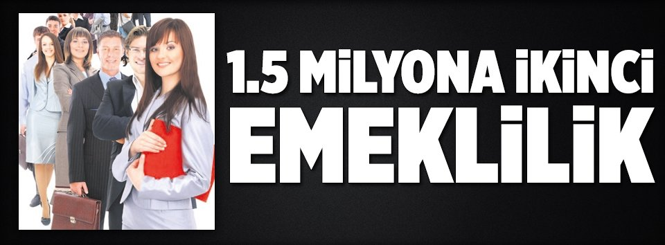 1.5 milyona ikinci emeklilik