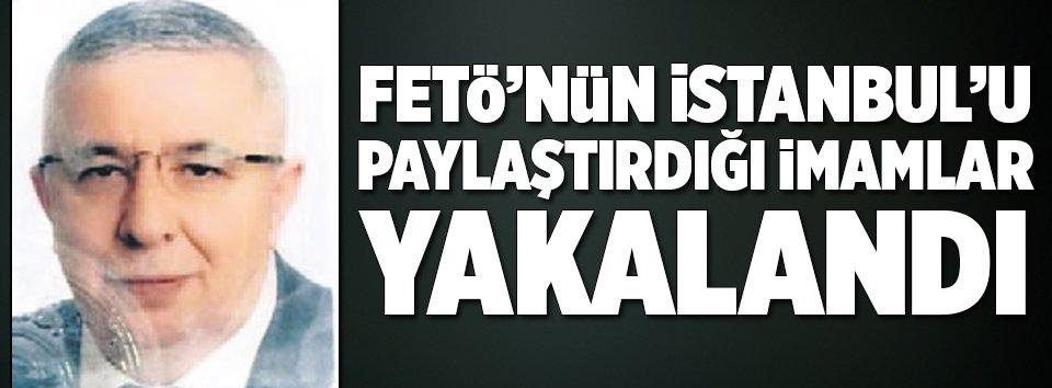 FETÖ'nün İstanbul'u paylaştırdığı imamlar yakalandı