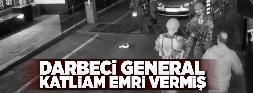 Darbeci general katliam emri vermiş