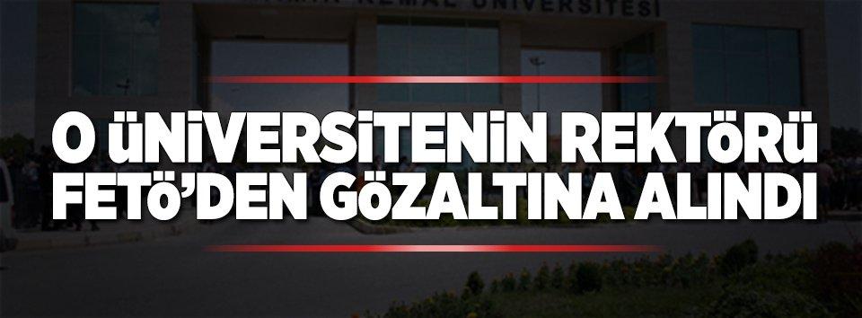 Namık Kemal Üniversitesi Rektörü'ne FETÖ'den gözaltı