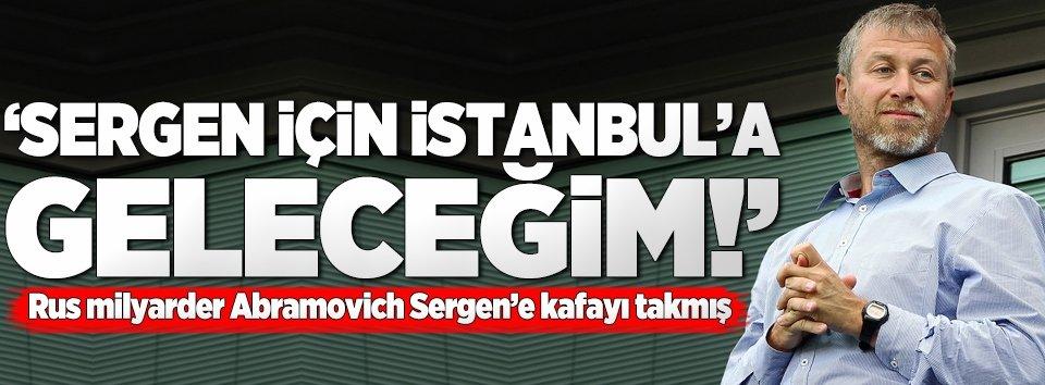 Sergen için İstanbula geleceğim