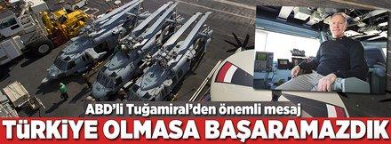 ABD'li Tuğamiral: Türkiye'siz başaramazdık