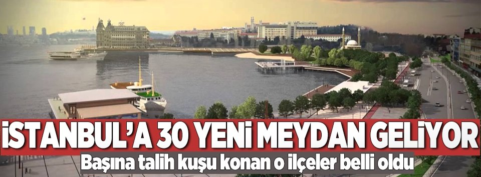 İstanbula 30 yeni meydan geliyor
