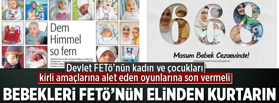 Adalet Bakanlığı acil harekete geçsin! Bebekleri FETÖnün elinden kurtarın
