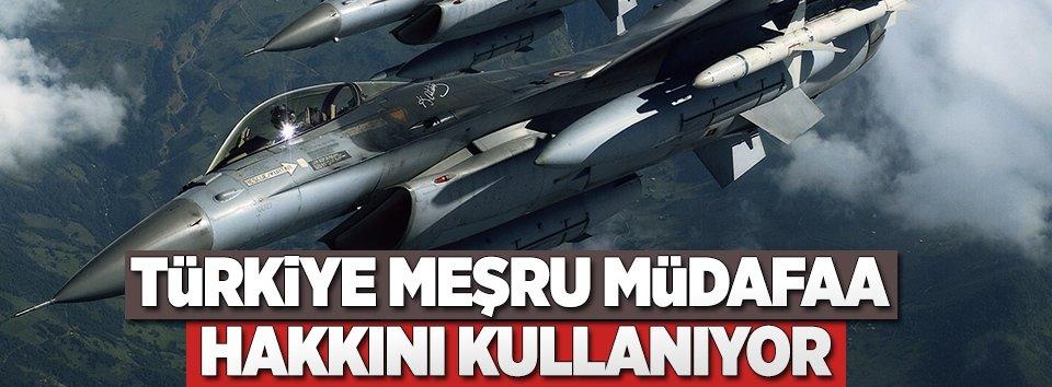 Türkiye meşru müdafaa hakkını kullanıyor
