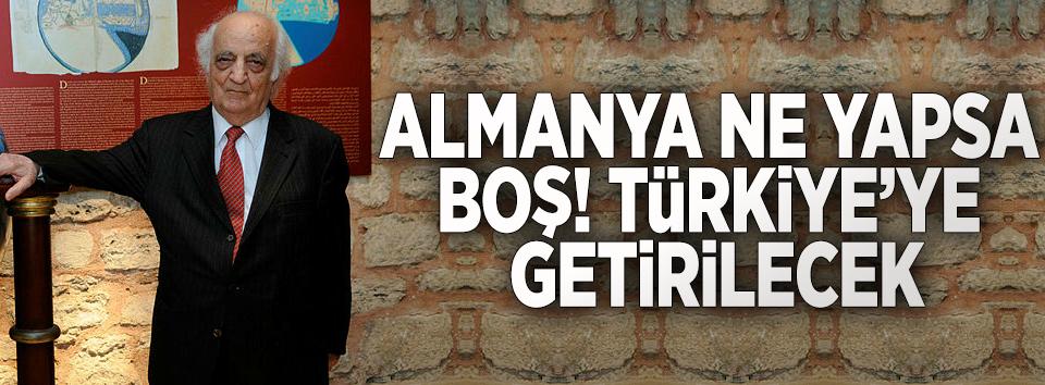 Almanya el koymuştu! Türkiyeye getiriliyor
