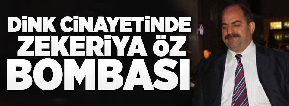 Dink cinayetinde Zekeriya Öz bombası!