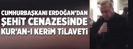 Erdoğan şehit cenazesinde Kur'an-ı Kerim okudu