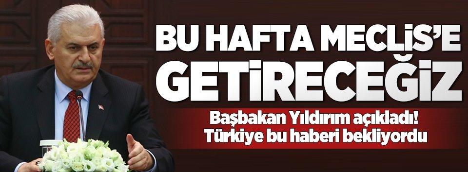Başbakan Yıldırım: Bu hafta meclise getireceğiz
