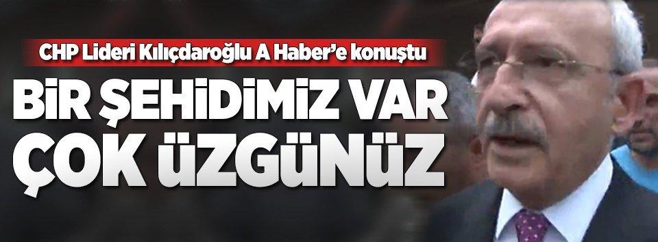 Kılıçdaroğlu: Bir şehidimiz var