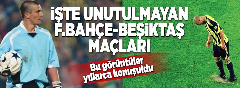 Unutulmaz F.Bahçe-Beşiktaş derbileri