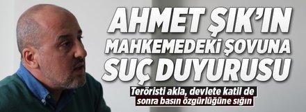 Ahmet Şık'ın mahkeme şovuna suç duyurusu